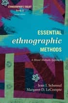 Essential Ethnographic Methods ebook by Jean J. Schensul, Institute for Community Research,Margaret D. LeCompte, University of Colorado, Boulder