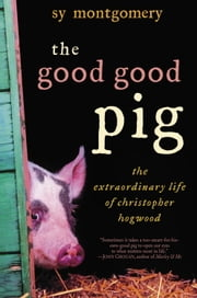The Good Good Pig - The Extraordinary Life of Christopher Hogwood ebook by Sy Montgomery
