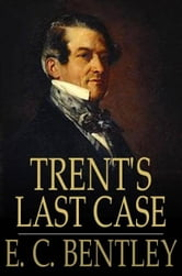 Trent's Last Case ebook by Bentley, E. C.