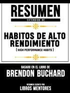 Resumen Extendido De Habitos De Alto Rendimiento (High Performance Habits) - Basado En El Libro De Brendon Buchard ebook by Libros Mentores
