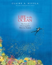 Life in the Ocean - The Story of Oceanographer Sylvia Earle ebook by Claire A. Nivola,Claire A. Nivola