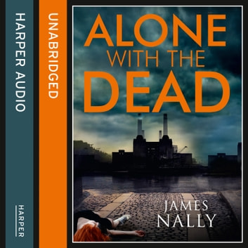 Alone with the Dead: A PC Donal Lynch Thriller audiobook by James Nally