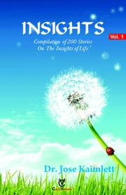 Insights - Compilation of 200 Stories on the Insights of Life - Vol. 1 ebook by Dr. Jose Kaimlett