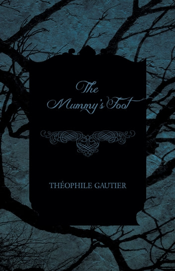 The Mummy's Foot ebook by Théophile Gautier