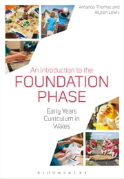 An Introduction to the Foundation Phase - Early Years Curriculum in Wales ebook by Amanda Thomas,Alyson Lewis