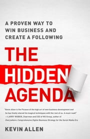 The Hidden Agenda - A Proven Way to Win Business and Create a Following ebook by Kevin Allen