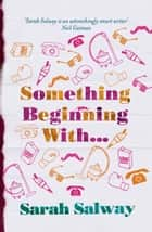 Something Beginning With ebook by Sarah Salway
