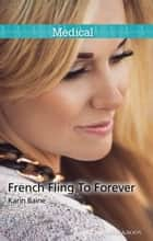 French Fling To Forever ebook by Karin Baine