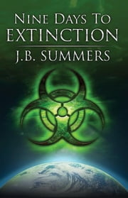 Nine Days To EXTINCTION ebook by Summers, JB