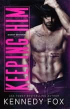 Keeping Him eBook by Kennedy Fox