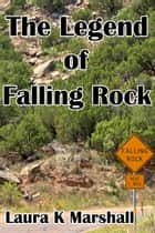 The Legend of Falling Rock ebook by Laura K Marshall