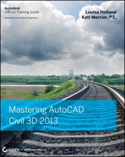 Mastering AutoCAD Civil 3D 2013 ebook by Louisa Holland,Kati Mercier