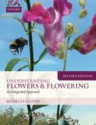 Understanding Flowers and Flowering Second Edition ebook by Beverley Glover
