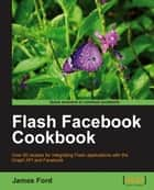 Flash Facebook Cookbook ebook by James Ford