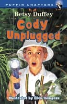 Cody Unplugged ebook by Betsy Duffey,Ellen Thompson