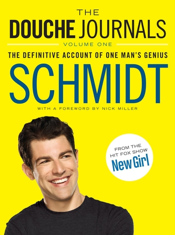 The Douche Journals - The Definitive Account of One Man's Genius ebook by Schmidt