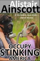 Occupy Stinking America ebook by Alistair Ainscott