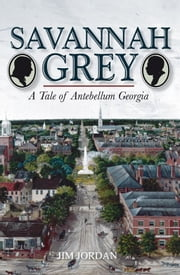 Savannah Grey - A Tale of Antebellum Georgia ebook by Jim Jordan