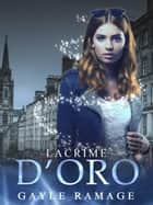 Lacrime d'oro ebook by Gayle Ramage