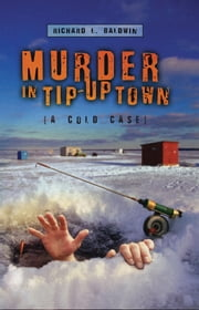 Murder in Tip-Up Town ebook by Richard Baldwin