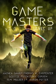 Game Masters v2.0 - Level Up - Six litRPG and GameLit Novels ebook by Anthea Sharp, Thomas K. Carpenter, Scottie Futch,...
