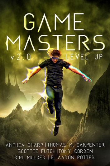 Game Masters v2.0 - Level Up - Six litRPG and GameLit Novels ebook by Anthea Sharp,Thomas K. Carpenter,Scottie Futch,Tony Corden,R. M. Mulder,P. Aaron Potter