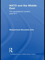 NATO and the Middle East - The Geopolitical Context Post-9/11 ebook by Mohammed Moustafa Orfy