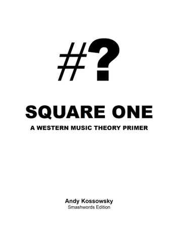 Square One: A Western Music Theory Primer ebook by Andy Kossowsky