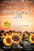 Living an Abundant Life - Inspirational Stories from Entrepreneurs Around the World ebook by Sandy Forster, Jack Canfield, Mark Victor Hansen,...
