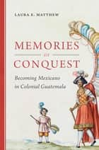 Memories of Conquest ebook by Laura E. Matthew