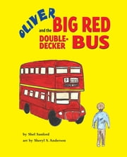 Oliver and the Big Red Double-Decker Bus ebook by Shel Sanford,Sheryl Anderson