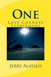 One: Love Changes Everything ebook by Jerry Alatalo