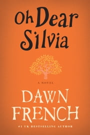 Oh Dear Silvia - A Novel ebook by Dawn French