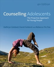 Counselling Adolescents - The Proactive Approach for Young People ebook by Kathryn Geldard,David Geldard,Rebecca Yin Foo