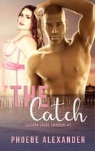 The Catch - Eastern Shore Swingers, #2 ebook by Phoebe Alexander