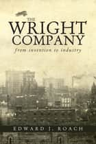 The Wright Company - From Invention to Industry ebook by