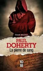 La pierre de sang ebook by Paul DOHERTY, Christiane POUSSIER