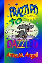 Frazzled to DAZZLED ebook by Anne M Angell