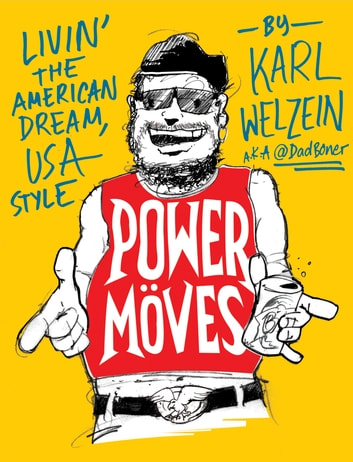 Power Moves - A Guide to Livin' the American Dream, USA Style ebook by Karl Welzein