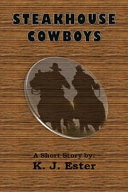 The Steakhouse Cowboys ebook by K. J. Ester