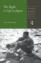 The Right to Life in Japan ebook by Noel Williams