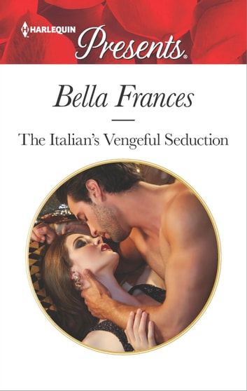 The Italian's Vengeful Seduction ebook by Bella Frances