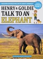 Henry & Goldie Talk To An Elephant - Animal Adventure Book, #3 ebook by Selena Dale