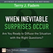 When the Inevitable Surprises Occur. . . Are You Ready to Diffuse the Situation with the Right Questions? ebook by Terry J. Fadem