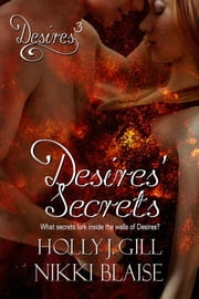 Desires' Secrets ebook by Holly J. Gill,Nikki Blaise
