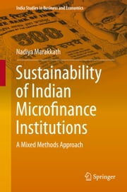 Sustainability of Indian Microfinance Institutions - A Mixed Methods Approach ebook by Nadiya Marakkath