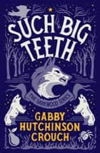 Such Big Teeth ebook by Gabby Hutchinson Crouch