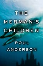 The Merman's Children ebook by Poul Anderson