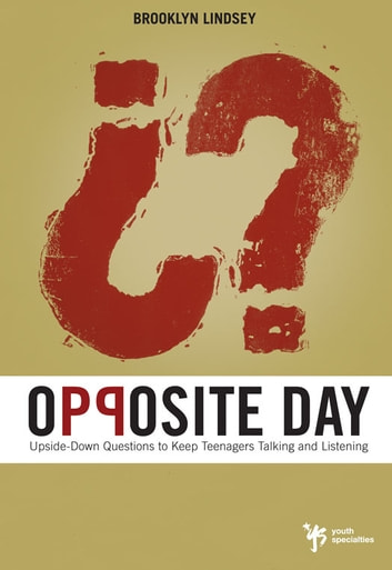 Opposite Day - Upside-Down Questions to Keep Students Talking and Listening ebook by Brooklyn E. Lindsey
