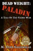 DEAD WEIGHT: Paladin - Dead Weight, #2 ebook by M Todd Gallowglas